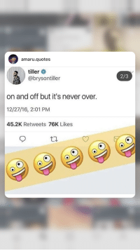 Quotes, Never, and Likes: amaru.quotes  tiller  @brysontiller  2/3  on and off but it's never over  12/27/16, 2:01 PM  45.2K Retweets 76K Likes