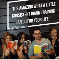 "training: AMAZING A LITTLE  ""IT'S WHAT CONSISTENT BRAIN TRAINING  CAN DO FOR YOUR LIFE  Lopez  TRE  TTER"