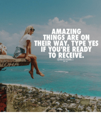 """Memes, Amazing, and 🤖: AMAZING  THINGS ARE ON  THEIR WAY. TYPE YES  IF YOU'RE READY  TO RECEIVE. """"YES"""""""