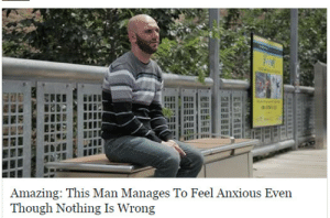 Amazing, MeIRL, and Man: Amazing: This Man Manages To Feel Anxious Even meirl