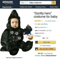 """Amazon, Baby, It's Cold Outside, and Click: amazon  Baby baby costume  prime  @adam the creator Browsing History  Todays Deals  Departments  """"Gorilla hero""""  costume for baby  11 customer reviews  Price: $31.49 Prime  Fit: Runs small (41%)  Size: 12-18 Months Size Chart  Color: As Shown  n Stock.  Qty: 1  Add to Cart  or 1-Click Checkout  Buy now with 1-Click®  $31.49 Free Shipping  In Stock  Sold by  BuyCostumes  Roll over image to zoom in Get your child a dank meme costume this Halloween: http://bit.ly/2ekV1Zu"""