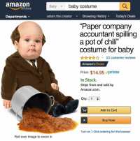 "Perfect for a casual Friday👌: amazon  baby costume  Baby  Prime  Departments  adam.the.creator Bowsing History Today's Deals  ""Paper company  accountant spilling  a pot of chili""  costume for baby  AnA22 customer reviews  Amazon's Choice  Price: $14.95 vprime  In Stock.  Ships from and sold by  Amazon.com  Qty: 1  Add to Cart  Buy Now  Turn on 1-Click ordering for this browser  Roll over image to zoom in Perfect for a casual Friday👌"