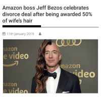 Divorce: Amazon boss Jeff Bezos celebrates  divorce deal after being awarded 50%  of wife's hair  11th January 2019 8  azon  e video  mazon  ideo  azon