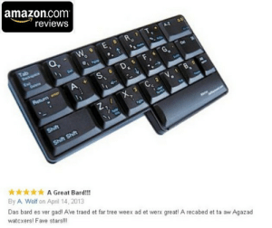 novelty-gift-ideas:  Best Amazon Review Ever  : amazon.com  reviews  O.  *A Great Bard!!!  By A Wolf on April 14, 2013  Das bard es ver gad! Ave traed et far tree weex ad et werx great! A recabed et ta aw Agazad  watcxers! Fave stars!!! novelty-gift-ideas:  Best Amazon Review Ever