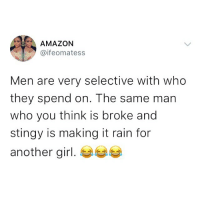 Hmm is this true? 😂😂👇🏾 KraksTV: AMAZON  @ifeomatess  Men are very selective with who  they spend on. The same man  who you think is broke and  stingy is making it rain for  another girl. Hmm is this true? 😂😂👇🏾 KraksTV