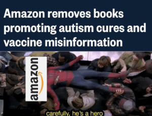Amazon, Books, and Dank: Amazon removes books  promoting autism cures and  vaccine misinformation  carefully, he's a hero my time has come I can finally post here by GoodGuyTiTo MORE MEMES