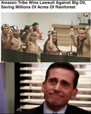 Credit to u/REFFARO for this meme.: Amazon Tribe Wins Lawsuit Against Big Oil,  Saving Millions Of Acres Of Rainforest Credit to u/REFFARO for this meme.