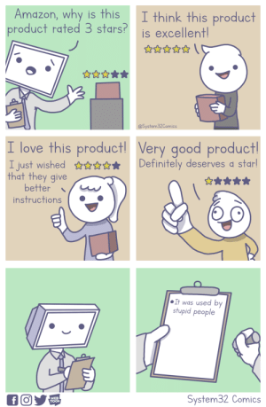 Amazon Reviews [OC]: Amazon, why is this I think this product  product rated 3 stars?is excellent  @System32Comics  I love this product Very good product  I just wished  that they give  efinitely deserves d star  better  instructions.  It was used by  stupid people  WEB  TOON  System32 Comics Amazon Reviews [OC]