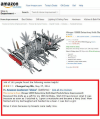 """Amazon, Beer, and Birthday: amazon  Your Amazon.com Today's Deals Git Cards Se Help  Shop by  Department  Search Tools & Home Improvement  Home Improvement  Best Sellers  GiftIdeas  Lighting & Ceiling Fans  Hardware  Kitchen & Bath Fixd  Tools & Home Improvement 》 Power & Hand Tools  Hand Tools  Knives-Folded Knives  Wenger 16999 Swiss Army Knife Gia  by Wenger  * * * * 406 customer tenews 1 58 swered  ist Price 454  Price $1,371 94 &FREE Shipping Detals  You Save S2006(2%)  Only 6 left in stock  Ships from and sold by Amazon.com Gift wap available  Want ia Friday, June 132 Order within 23 hrs 43 mins and  Imported  87 inplements  141 functons  Pedect for the collector  Featured by major media outlets  tSee more product detals  3 new from $1.34500  166 of 181 people found the following review helpful  Changed my life, May 27, 2014  By Amazon Customer """"Chico"""" (California) See all my reviews  This review is fronm Wenger 16999 Swiss Army Knife Giant (Tools & Home Improvement)  Received this knife as a gift for my 18th birthday. Wish I'd have known what it was  because as soon as I touched it, I grew a mustache and became a Navy Seal. Mom  fainted and my dad laughed and handed me a beer. I was born a girl  Minus 2 stars because my breasts were really nice <p><a href=""""https://novelty-gift-ideas.tumblr.com/post/158531611298/wenger-16999-swiss-army-knife-giant"""" class=""""tumblr_blog"""">novelty-gift-ideas</a>:</p><blockquote><p><b><a href=""""https://novelty-gift-ideas.com/wenger-16999-swiss-army-knife-giant/"""">  Wenger 16999 Swiss Army Knife Giant  </a></b><br/></p></blockquote>"""