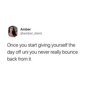 Tumblr, Http, and Never: Amber  @amber stent  Once you start giving yourself the  day off uni you never really bounce  back from it Follow us @studentlifeproblems​