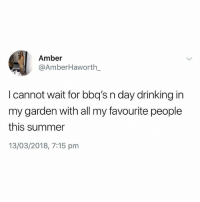 Do NOT follow @memezar if you're easily offended 😂: Amber  @AmberHaworth  l cannot wait for bbq's n day drinking in  my garden with all my favourite people  this summer  13/03/2018, 7:15 pnm Do NOT follow @memezar if you're easily offended 😂