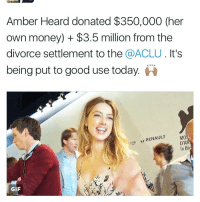 :): Amber Heard donated$350,000 (her  own money) $3.5 million from the  divorce settlement to the  @ACLU It's  being put to good use today  RENAULT  IM0  D'AR  la Bi  GIF :)