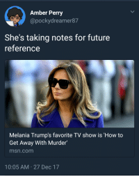 Blackpeopletwitter, Future, and Money: Amber Perry  @pockydreamer87  She's taking notes for future  reference  Melania Trump's favorite TV show is 'How to  Get Away With Murder'  msn.com  10:05 AM 27 Dec 17 <p>Gotta get that insurance money (via /r/BlackPeopleTwitter)</p>