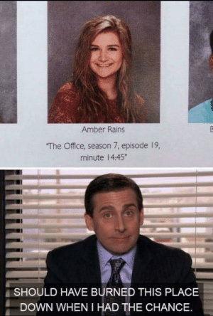 "Dank, Memes, and Target: Amber Rains  The Office, season 7, episode 19,  minute 14:45""  SHOULD HAVE BURNED THIS PLACE  DOWN WHEN I HAD THE CHANCE Didnt see that coming? by akshat33 MORE MEMES"