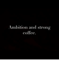 Coffee, Strong, and Ambition: Ambition and strong  coffee  O'