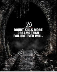 Be Like, Confidence, and Fail: AMBITION  CIRCLE  DOUBT KILLS MORE  DREAMS THAN  FAILURE EVER WILL Doubt is something that can kill dreams far more effectively than failure. When you doubt you start to believe that your dreams are impossible to achieve, and this state of mind is both negative and damaging. When you fail this may motivate you to try harder so that you succeed the next time you attempt to reach your dreams. If you doubt yourself and your abilities then the battle is already lost and your dreams will always be out of reach. Doubt can be like an invasive parasite, slowly eating away at your confidence and eroding your determination. Instead of doubting yourself look at all the impossible tasks that men and women have achieved over the years and use this as motivation to push yourself even further in order to achieve your dreams and reach your goals. When you feel doubt then you allow yourself to become sidetracked from your objectives. This can cause you to turn down the wrong path, or even to give up entirely. Failure can make you stronger because each time you try and fail you may get further towards your goals, and eventually you will usually succeed at reaching the prize you are working towards. Doubt can be insidious, starting out as a small whisper in the back of your mind and growing larger over time. Eventually you may doubt your ability to succeed and this can cause you to give up and stop trying to fulfill your dreams. At least when you fail you usually learn valuable lessons in the process. When you doubt you learn nothing and lose everything. - |📸@bangbangmotivation|