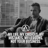 Life, Memes, and Business: AMBITION  MY LIFE, MY CHOICES MY  MISTAKES, MY LESSONS  NOT YOUR BUSINESS  NSTAGRAM I AMBITIONCROLE It's your life. Not anyone else's. Don't let anyone get in your business! DOUBLE TAP IF YOU AGREE!