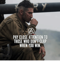 Pay close attention to those who want to see you fail. DOUBLE TAP IF YOU AGREE!: AMBITION  PAY CLOSE ATTENTION TO  THOSE WHO DON'T CLAP  WHEN YOU WIN Pay close attention to those who want to see you fail. DOUBLE TAP IF YOU AGREE!