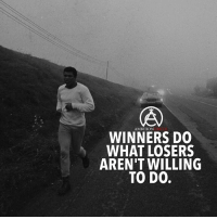 If you want to win than do what the losers aren't willing to do! DOUBLE TAP IF YOU AGREE!: AMBITION  WINNERS DO  WHAT LOSERS  AREN'T WILLING  TO DO If you want to win than do what the losers aren't willing to do! DOUBLE TAP IF YOU AGREE!