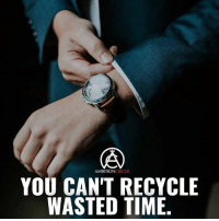 Memes, Time, and Ambition: AMBITION  YOU CAN'T RECYCLE  WASTED TIME. One thing you can never get back... Time! Don't waste it. - DOUBLE TAP IF YOU AGREE!
