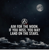 Aim as high as you can! - DOUBLE TAP IF YOU AGREE!: AMBITIONCIRCLE  AIM FOR THE MOON  IF YOU MISS, YOU MAY  LAND ON THE STARS Aim as high as you can! - DOUBLE TAP IF YOU AGREE!
