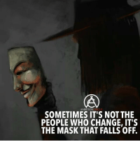 Fake people have always been fake. Don't let the mask fool you! - DOUBLE TAP AND TAG A FRIEND!: AMBITIONCIRCLE  SOMETIMES IT'S NOT THE  PEOPLE WHO CHANGE, IT'S  THE MASK THAT FALLS OFF. Fake people have always been fake. Don't let the mask fool you! - DOUBLE TAP AND TAG A FRIEND!