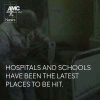 Memes, Citi, and Hospital: AMC  News  HOSPITALS AND SCHOOLS  HAVE BEEN THE LATEST  PLACES TO BE HIT CCTV captures the moment yet another hospital in Aleppo is bombed, as nurses weep and corridors become makeshift hospital wards.  A school has also been hit with several casualties in the Government-held west of the city.