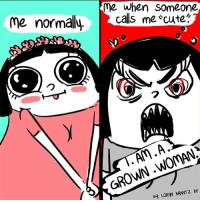 Memes, 🤖, and Crown: ame when someone  me normally  calls me cute?  WOMAN  GROWN By LORN BRANT z BF I DON'T CARE THAT IM WEARING A FLOWER CROWN!!!