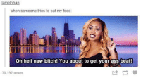 Oh Hell Naw: amelohan  when someone tries to eat my food  Oh hell naw bitch! You about to get your ass beat!  30,192 notes