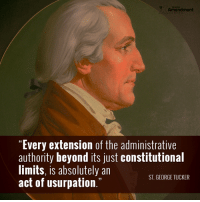 """Under the #Constitution, no government is sovereign.   Here's how St. George Tucker, the most widely cited legal scholar of the early American Republic, put it in his book, """"View of the Constitution of the United States""""  """"Since the union of the sovereignty with the government, constitutes a state of absolute power, or tyranny, over the people, every attempt to effect such an union is treason against the sovereignty, in the actors; and every extension of the administrative authority beyond its just constitutional limits, is absolutely an act of usurpation in the government, of that sovereignty, which the people have reserved to themselves.""""  #constitutiion #wethepeople #10thAmendment #liberty: Amendment  """"Every extension of the administrative  authority beyond its just constitutional  limits, is absolutely an  ST GEORGE TUCKER  act of usurpation Under the #Constitution, no government is sovereign.   Here's how St. George Tucker, the most widely cited legal scholar of the early American Republic, put it in his book, """"View of the Constitution of the United States""""  """"Since the union of the sovereignty with the government, constitutes a state of absolute power, or tyranny, over the people, every attempt to effect such an union is treason against the sovereignty, in the actors; and every extension of the administrative authority beyond its just constitutional limits, is absolutely an act of usurpation in the government, of that sovereignty, which the people have reserved to themselves.""""  #constitutiion #wethepeople #10thAmendment #liberty"""