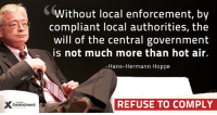 Memes, Hot Air, and 🤖: Amendment  Without local enforcement, by  compliant local authorities, the  will of the central government  is not much more than hot air.  Hans-Hermann Hoppe  REFUSE TO COMPLY A little reminder...  #nullify #liberty