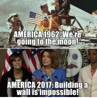 Memes, 🤖, and The Moon: AMERICA 1962 we're  going to the moon!  AMERICA 2017 Building a  wall is impossible!