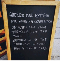 This sign in Germany! 👏: AMERICA AND BRITAIH  ARE HAVING A COMPETITION  ON WHO CAN FUCK  THEMSELVES UP THE  r  MOST.  BRITAIN THE  LEAD, BUT AMERICA  HAS A TRUMP CARD This sign in Germany! 👏