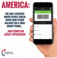 America, Food, and Memes: AMERICA  AT&T  120 PM  snapcard  375/500  50.00  THE ONLY COUNTRY  WHERE PEOPLE CHECK  THEIR FOOD STAMP  BALANCE ON A $800  SMART PHONE...  Lfetime points  orders  ...AND COMPLAIN  ABOUT OPPRESSION  profile  customer care  TURNING  POINT USA SMH... 🤦‍♀️🤦‍♀️🤦‍♀️