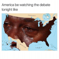 Accurate: America be watching the debate  tonight like  CANADA Accurate