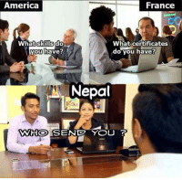Job Interview, Nepal, and Nepali: America  France  What skills do  What certificates  do you have?  you have?  Nepal  WHO  SEND YOU 3 True !! Job interview !  #kurttCobain