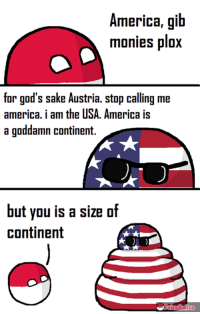 America vs USA: America, gib  monies plox  for god's sake Austria. stop calling me  america. i am the USA. America is  a goddamn continent.  but you is a size of  continent  Olandball.co America vs USA