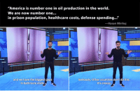 "America, Creepy, and Prison: America is number one in oil production in the world.  We are now number one...  in prison population, healthcare costs, defense spending...""  Hasan Minhaj  and we have the biggest gaps  in bathroom stalls  Seriously. Other countries don't do this  It's creepy Finally! Someone else gets it.."