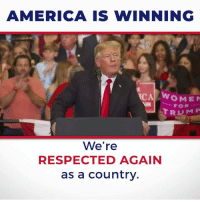 America, Trump, and For: AMERICA IS WINNING  CA WOME  FOR  TRUMP  We're  RESPECTED AGAIN  as a country. We're not making apologies. We're not making excuses. We're RESPECTED AGAIN as a country!