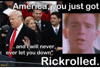 """America, you just got Rickrolled.  #AzLP: America IVou just got  and I will never  ever let you down""""  Rickrolled  America, you just got Rickrolled.  #AzLP"""