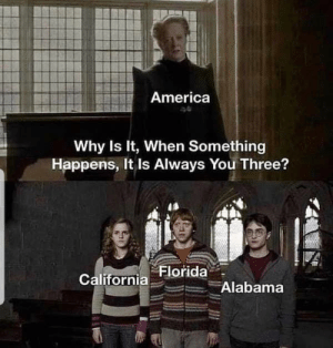 Texas was a close fourth: America  Why Is It, When Something  Happens, It Is Always You Three?  Florida  California  Alabama Texas was a close fourth