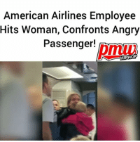 Memes, American, and American Airlines: American Airlines Employee  Hits Woman, Confronts Angry  Passenger!  Dmu  HIPHOP In an argument, an AmericanAirlines employee challenged a passenger to hit him after a woman holding a baby was allegedly hit with a stroller by the airlines staff. @AmericanAir 🤔 - FULL VIDEO AT PMWHIPHOP.COM LINK IN BIO