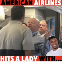 Coachella, Funny, and Lmao: AMERICAN AIRLINES  HITS A LADY  WITH... American Airlines trippin' WitChoDumbAss ——————————————————————————— FOLLOW (@JamesJeffersonJ ) FOR MORE FUNNY VIDEOS! JamesAndreJeffersonJr ——————————————————————————————— AmericanAir AmericanAirlines unitedairlines southwest Airplane united pepsi Fights kendalljenner coachella rant lmao