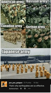 Army: American  army  Russianarmy  Canadian army  German army  Dapanesearmy  pon pon patapon 23 Punkte 18 Std  That's why earthquakes are so effective  Antworten +