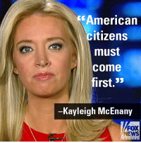 """On """"America's Newsroom,"""" RNC spokesperson Kayleigh McEnany said that no American family should lose their child and be permanently separated because someone was in this country illegally and laws were not enforced.: American  citizens  must  come  first, 5  Kayleigh McEnany  FOX  NEWS  c ha n nel On """"America's Newsroom,"""" RNC spokesperson Kayleigh McEnany said that no American family should lose their child and be permanently separated because someone was in this country illegally and laws were not enforced."""