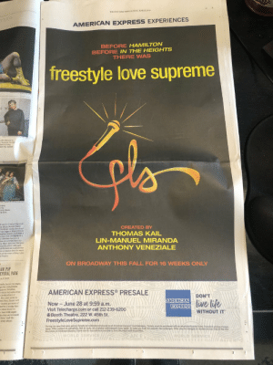 https://t.co/ffrwCfQzVm: AMERICAN EXPRESS EXPERIENCES  BEFORE HAMILTON  BEFORE IN THE HEIGHTS  THERE WAS  freestyle love supreme  CREATED BY  THOMAS KAIL  LIN-MANUEL MIRANDA  ANTHONY VENEZIALE  ON BROADWAY THIS FALL FOR 16 WEEKS ONLY  AM POP  ENTRAL PARK  A HORN  VULAMER  AMERICAN EXPRESS PRESALE  DON'T  AMERICAN  EXPRESS  live life  WITHOUT IT  Now-June 28 at 9:59 a.m.  Visit Telecharge.com or call 212-239-6200  Booth Theatre, 222 W. 45th St.  FreestyleLoveSupreme.com  During the spece N sg od detes appAl sals ae NS NO n ar  atchie, a young Aus-  D SERVICE  r beart with sugar  rdatay he se  lwORLD SERVICE https://t.co/ffrwCfQzVm