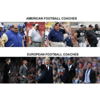 The Difference...: AMERICAN FOOTBALL COACHES  03  EUROPEAN FOOTBALL COACHES The Difference...