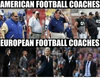 LIKE Soccer Memes!: AMERICAN FOOTBALL COACHES  EUROPEAN FOOTBALL COACHES  @SOCCER MEMEZ LIKE Soccer Memes!