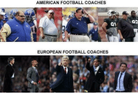 Too accurate... WorldCup: AMERICAN FOOTBALL COACHES  EUROPEAN FOOTBALL COACHES Too accurate... WorldCup