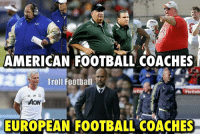 Difference 😉: AMERICAN FOOTBALL COACHES  Troll Football  JM  EUROPEAN FOOTBALL COACHES Difference 😉
